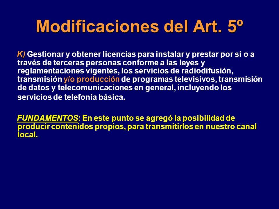 Modificaciones del Art. 5º K). K) Gestionar y obtener licencias para instalar y prestar por sí o a través de terceras personas conforme a las leyes y
