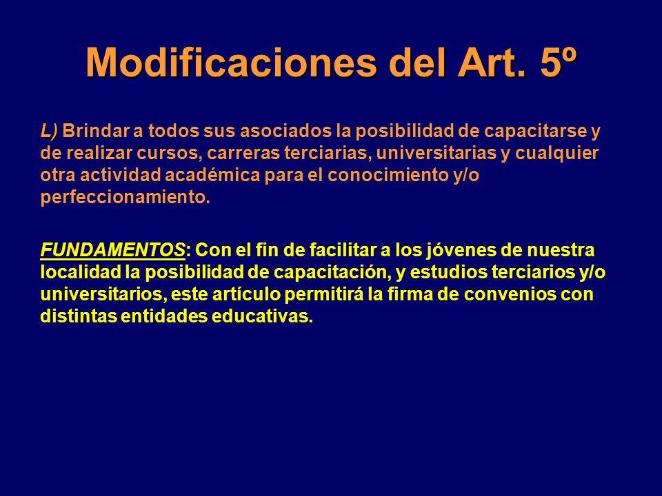 Modificaciones del Art. 5º L) L) Brindar a todos sus asociados la posibilidad de capacitarse y de realizar cursos, carreras terciarias, universitarias