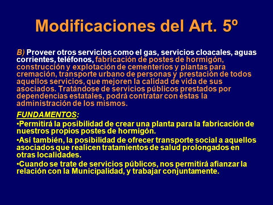 Modificaciones del Art. 5º B) B) Proveer otros servicios como el gas, servicios cloacales, aguas corrientes, teléfonos, fabricación de postes de hormi