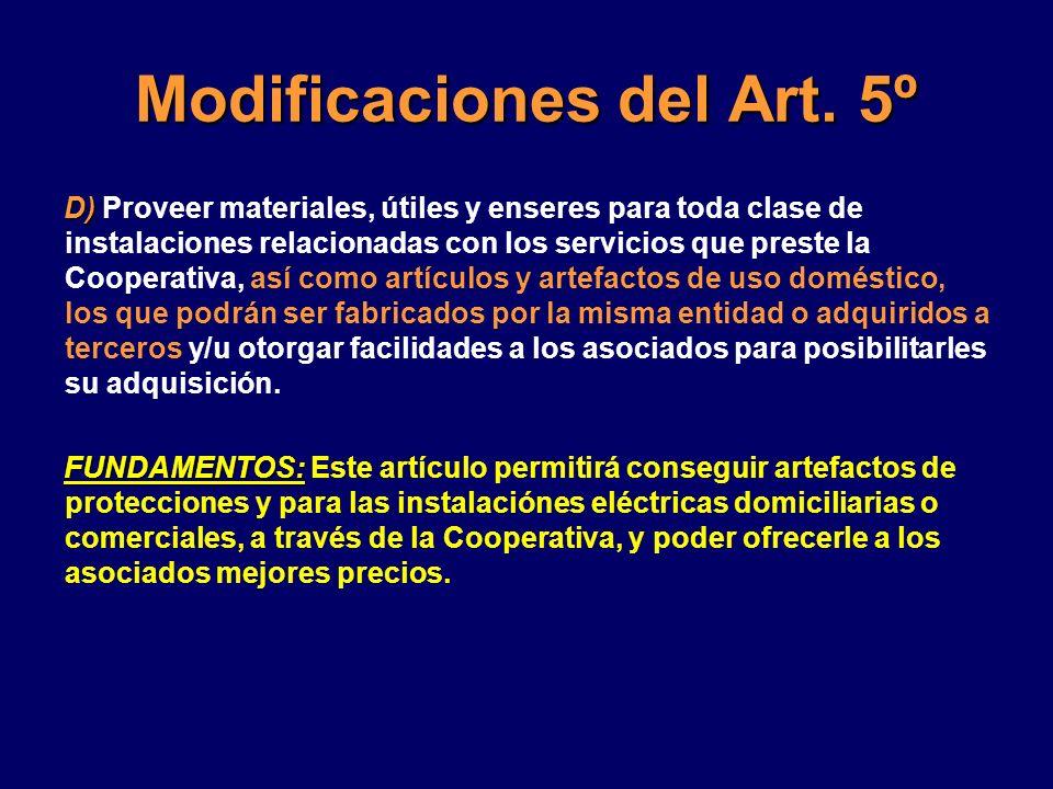 Modificaciones del Art. 5º D) D) Proveer materiales, útiles y enseres para toda clase de instalaciones relacionadas con los servicios que preste la Co