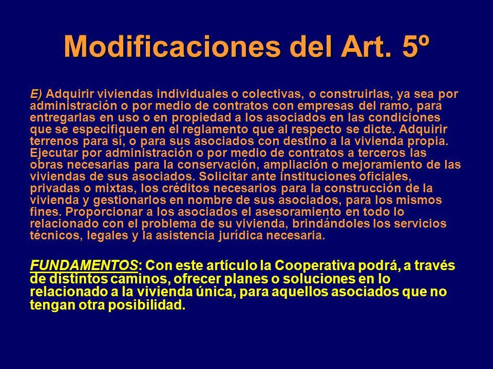 Modificaciones del Art. 5º E) E) Adquirir viviendas individuales o colectivas, o construirlas, ya sea por administración o por medio de contratos con