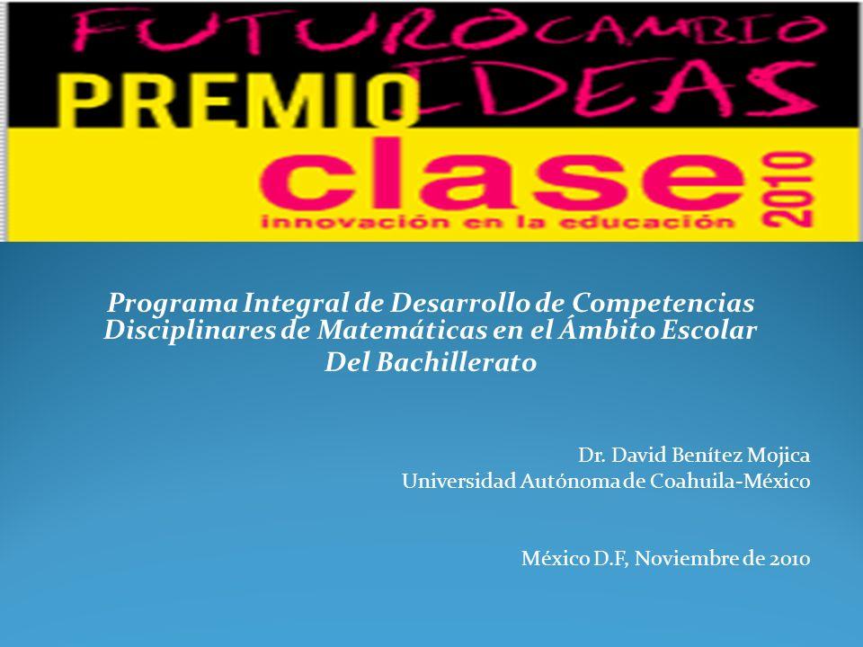 Programa Integral de Desarrollo de Competencias Disciplinares de Matemáticas en el Ámbito Escolar Del Bachillerato Dr. David Benítez Mojica Universida
