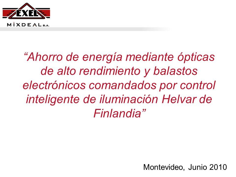 Ahorro de energía mediante ópticas de alto rendimiento y balastos electrónicos comandados por control inteligente de iluminación Helvar de Finlandia Montevideo, Junio 2010