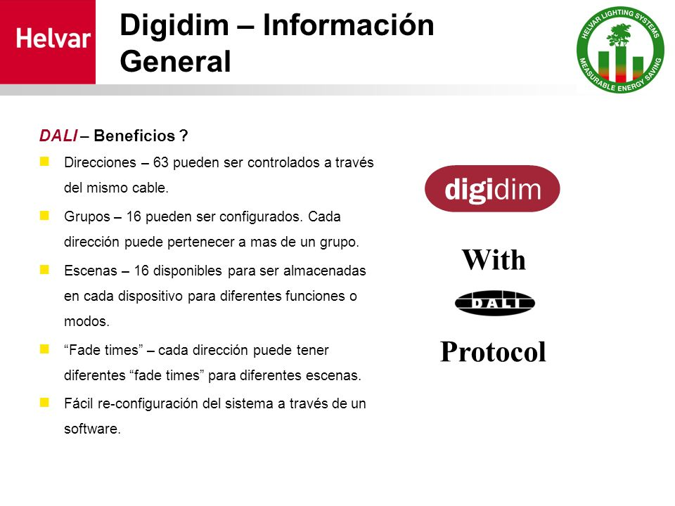 Digidim – Información General DALI – Beneficios ? Direcciones – 63 pueden ser controlados a través del mismo cable. Grupos – 16 pueden ser configurado