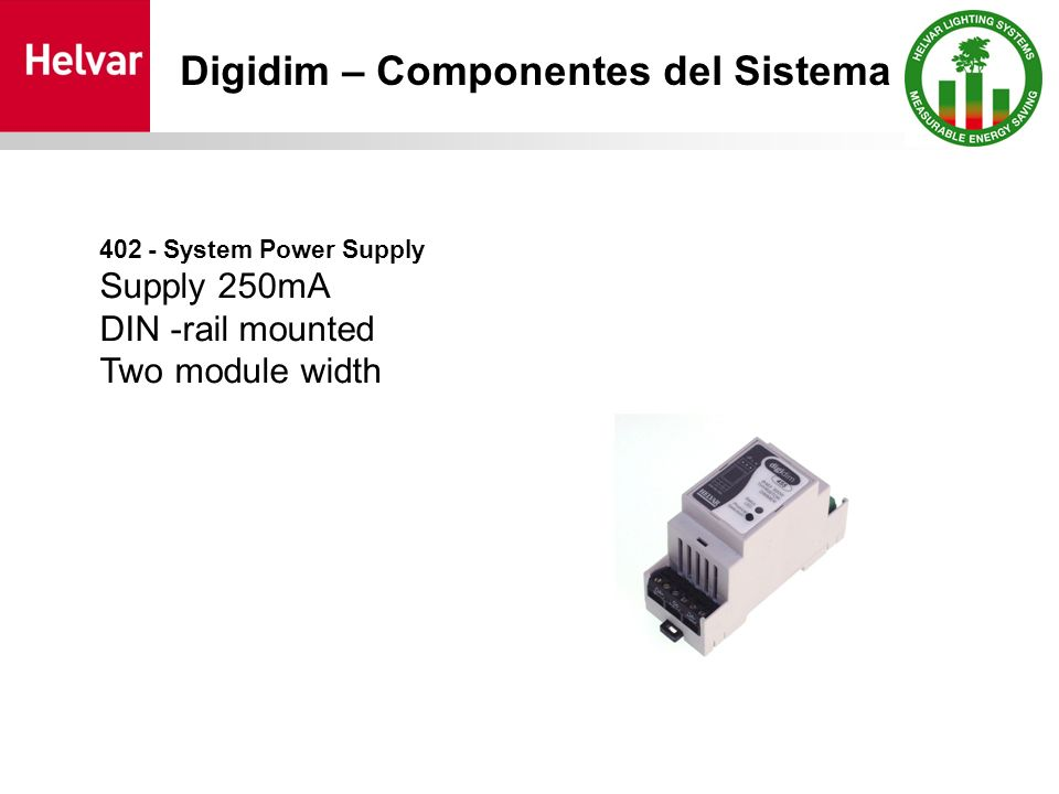 402 - System Power Supply Supply 250mA DIN -rail mounted Two module width Digidim – Componentes del Sistema