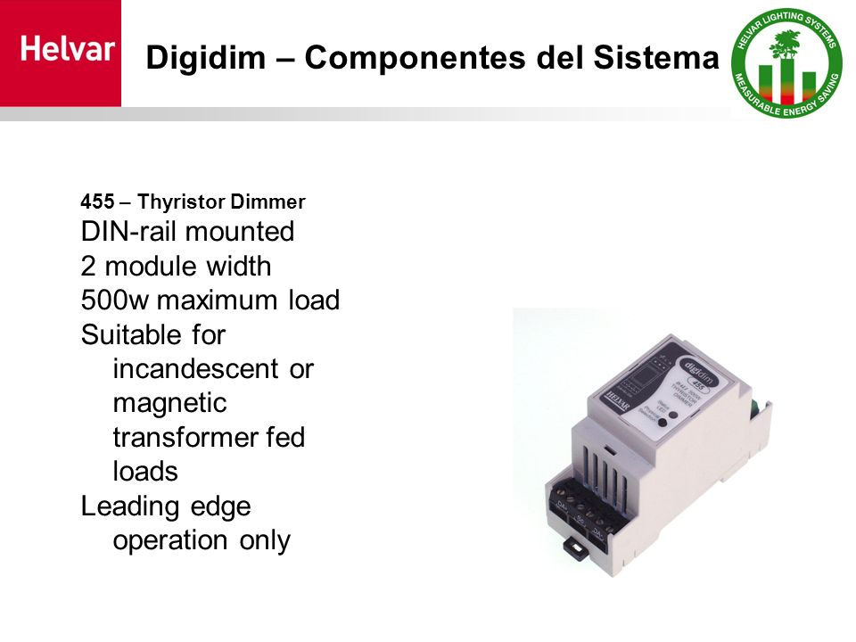 455 – Thyristor Dimmer DIN-rail mounted 2 module width 500w maximum load Suitable for incandescent or magnetic transformer fed loads Leading edge oper
