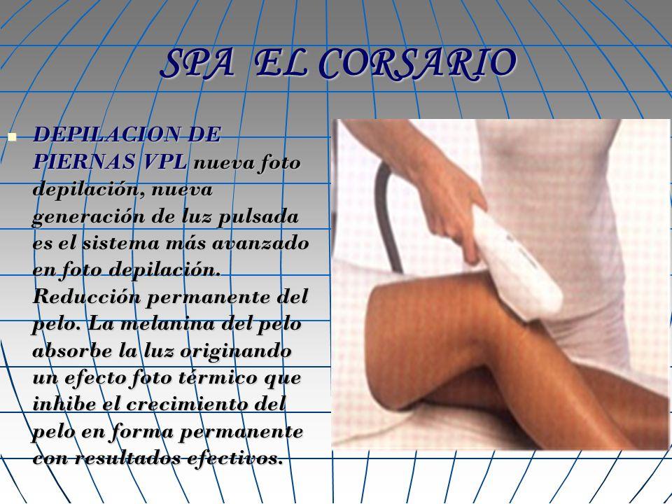 SPA EL CORSARIO DEPILACION DE PIERNAS VPL nueva foto depilación, nueva generación de luz pulsada es el sistema más avanzado en foto depilación. Reducc