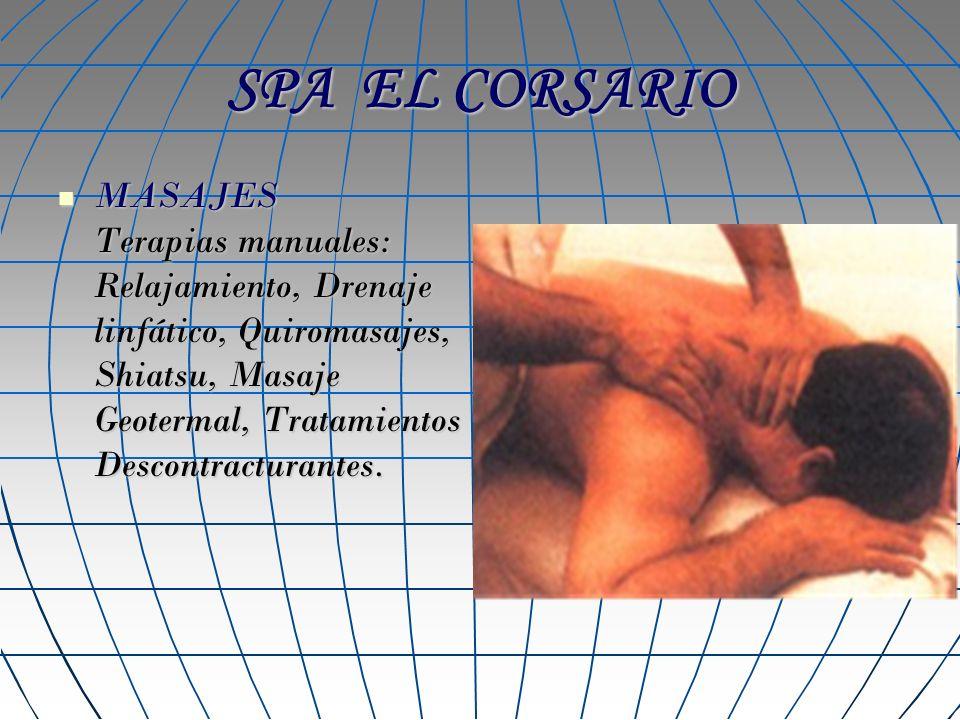 SPA EL CORSARIO MASAJES Terapias manuales: Relajamiento, Drenaje linfático, Quiromasajes, Shiatsu, Masaje Geotermal, Tratamientos Descontracturantes.