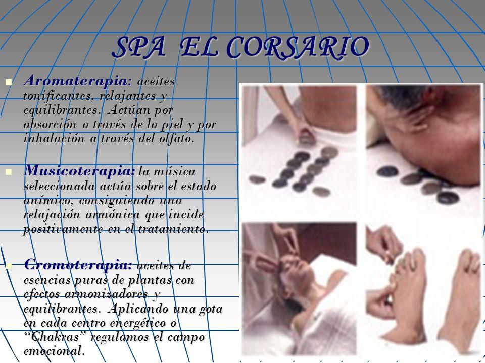 SPA EL CORSARIO Aromaterapia: aceites tonificantes, relajantes y equilibrantes. Actúan por absorción a través de la piel y por inhalación a través del