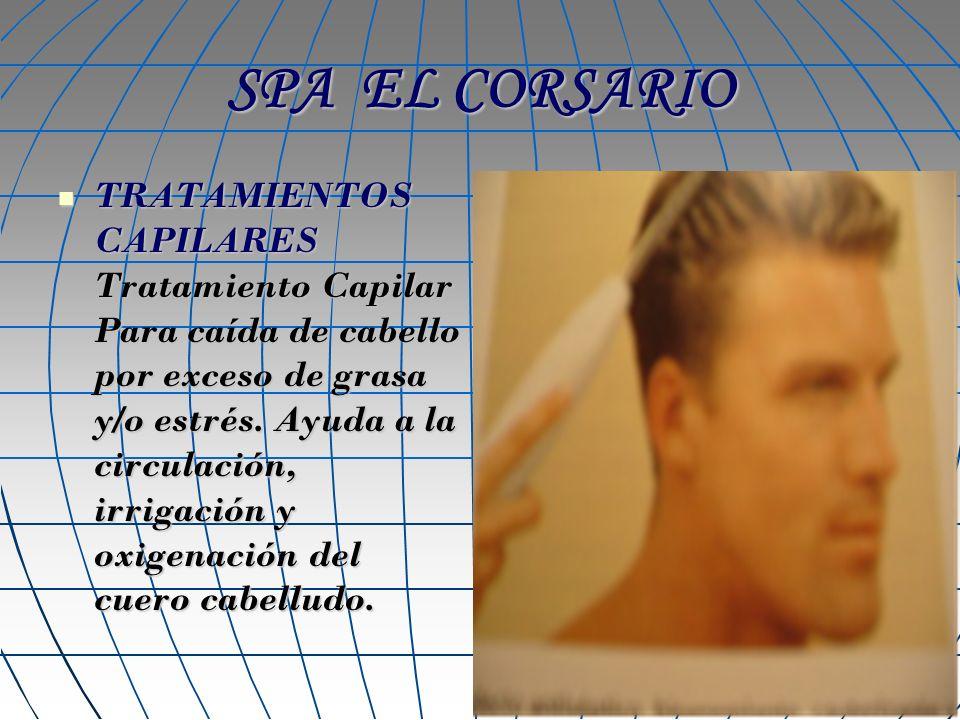 SPA EL CORSARIO TRATAMIENTOS CAPILARES Tratamiento Capilar Para caída de cabello por exceso de grasa y/o estrés. Ayuda a la circulación, irrigación y