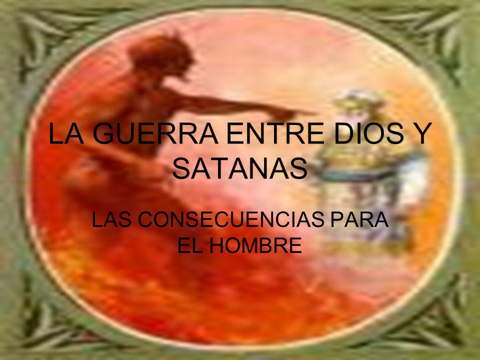 LA GUERRA ENTRE DIOS Y SATANAS LAS CONSECUENCIAS PARA EL HOMBRE