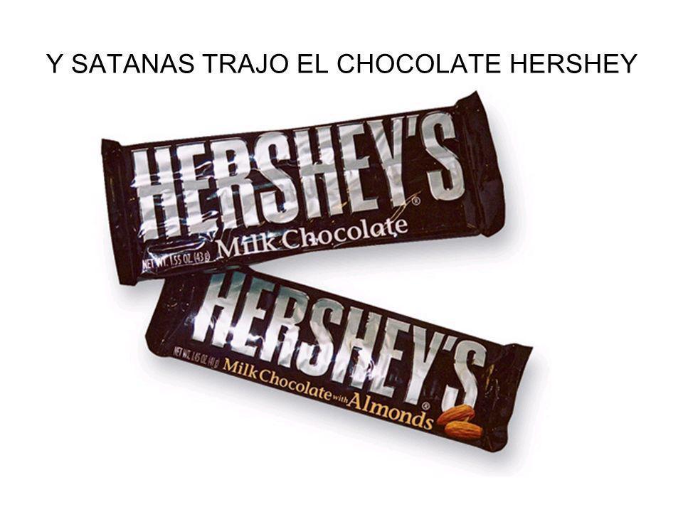 Y SATANAS TRAJO EL CHOCOLATE HERSHEY