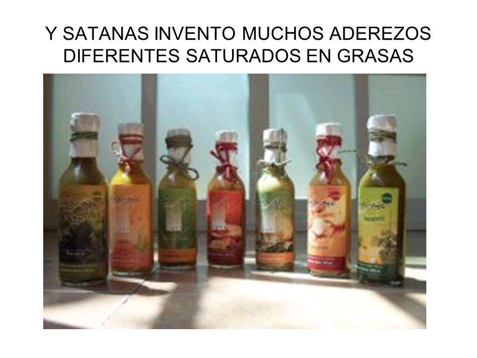 Y SATANAS INVENTO MUCHOS ADEREZOS DIFERENTES SATURADOS EN GRASAS