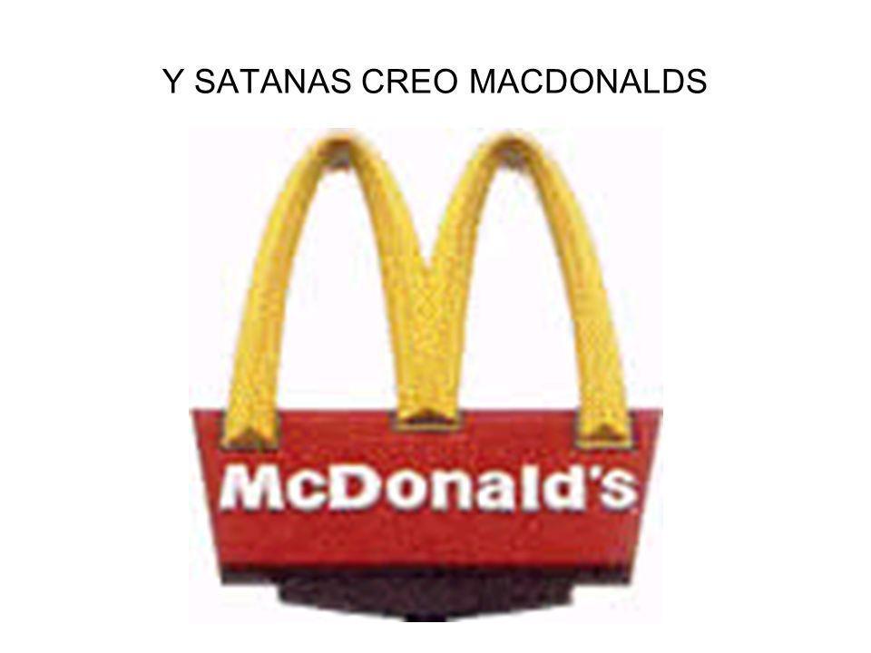 Y SATANAS CREO MACDONALDS