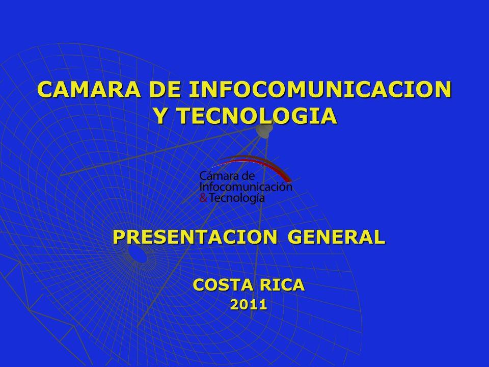 CAMARA DE INFOCOMUNICACION Y TECNOLOGIA PRESENTACION GENERAL COSTA RICA 2011