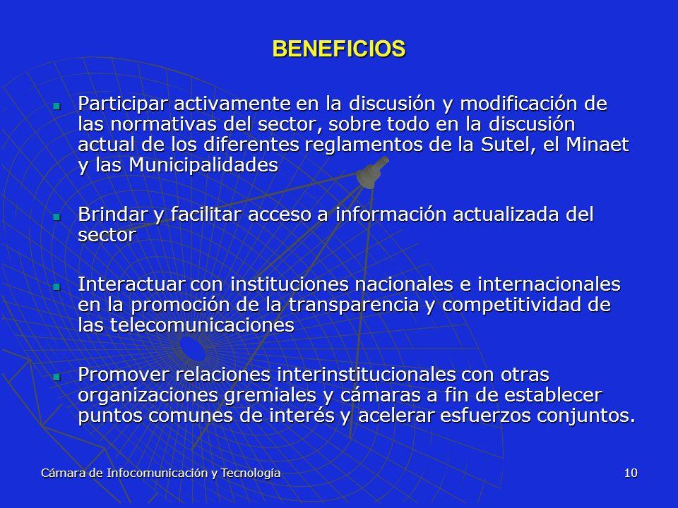 Cámara de Infocomunicación y Tecnología10 BENEFICIOS Participar activamente en la discusión y modificación de las normativas del sector, sobre todo en