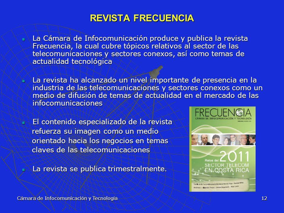Cámara de Infocomunicación y Tecnología12 REVISTA FRECUENCIA La Cámara de Infocomunicación produce y publica la revista Frecuencia, la cual cubre tópi