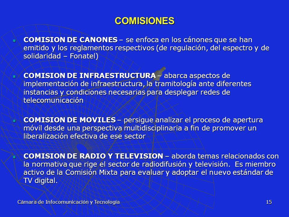 Cámara de Infocomunicación y Tecnología15 COMISIONES COMISION DE CANONES – se enfoca en los cánones que se han emitido y los reglamentos respectivos (