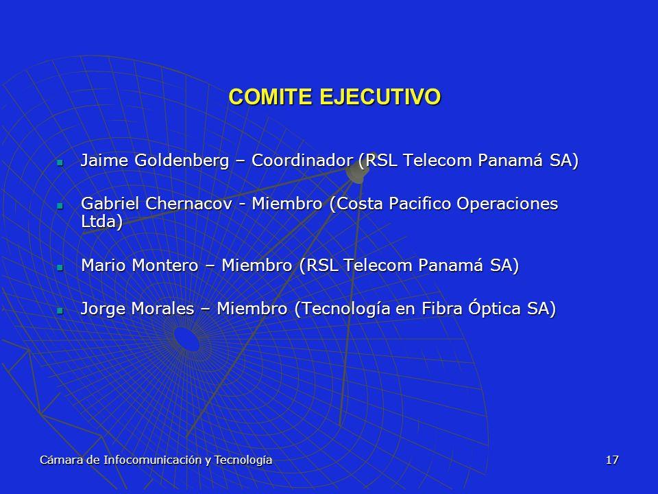 Cámara de Infocomunicación y Tecnología17 COMITE EJECUTIVO Jaime Goldenberg – Coordinador (RSL Telecom Panamá SA) Jaime Goldenberg – Coordinador (RSL