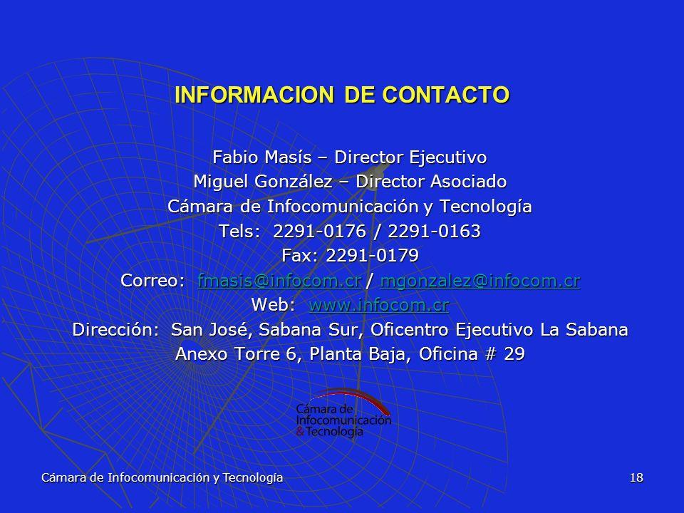 Cámara de Infocomunicación y Tecnología18 INFORMACION DE CONTACTO Fabio Masís – Director Ejecutivo Miguel González – Director Asociado Cámara de Infoc