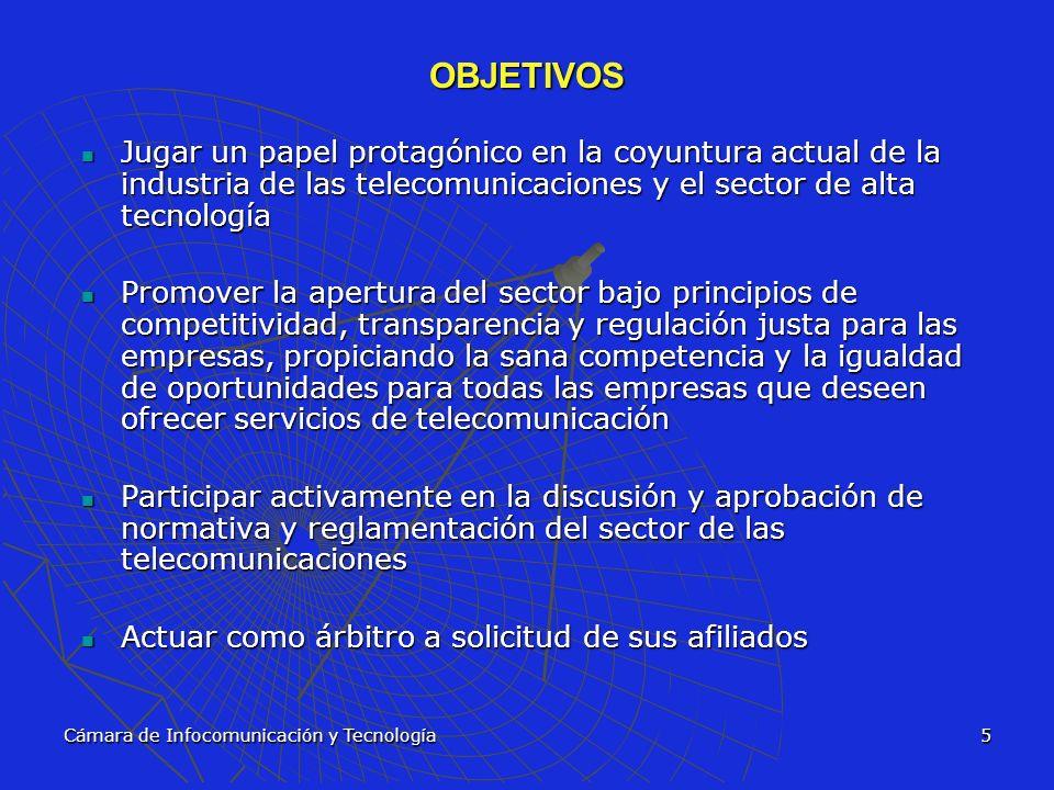Cámara de Infocomunicación y Tecnología5 OBJETIVOS Jugar un papel protagónico en la coyuntura actual de la industria de las telecomunicaciones y el se