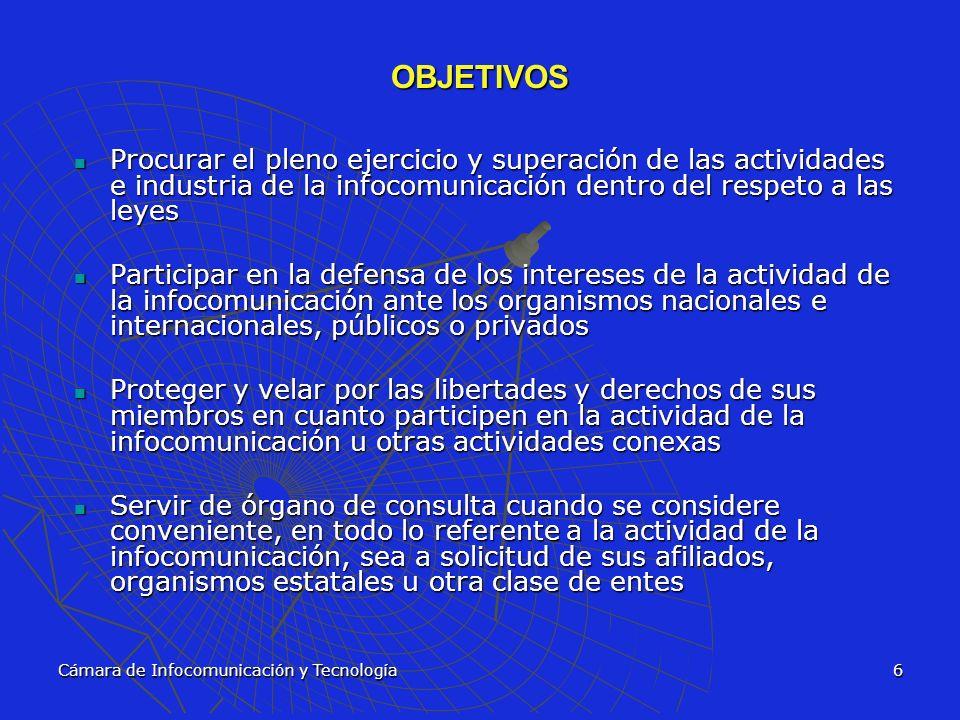 Cámara de Infocomunicación y Tecnología6 OBJETIVOS Procurar el pleno ejercicio y superación de las actividades e industria de la infocomunicación dent