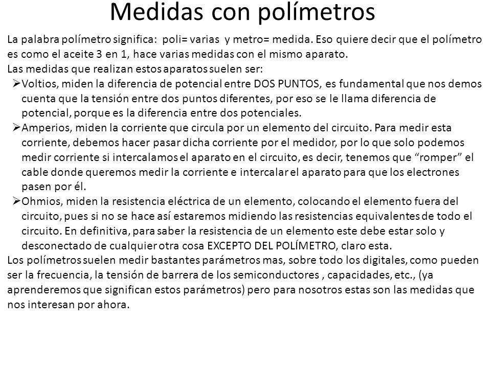 Medidas con polímetros La palabra polímetro significa: poli= varias y metro= medida. Eso quiere decir que el polímetro es como el aceite 3 en 1, hace