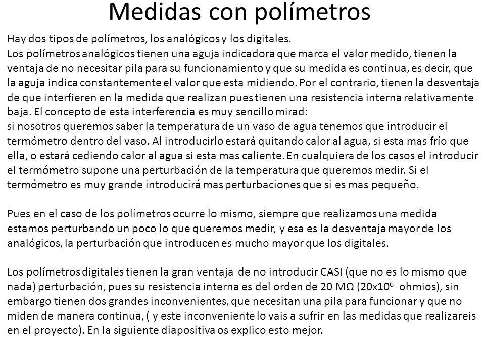 Medidas con polímetros Hay dos tipos de polímetros, los analógicos y los digitales. Los polímetros analógicos tienen una aguja indicadora que marca el