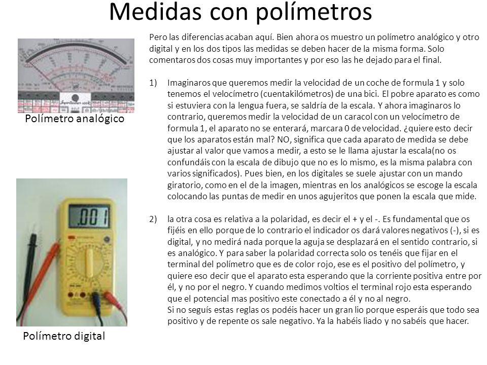 Medidas con polímetros Polímetro analógico Polímetro digital Pero las diferencias acaban aquí. Bien ahora os muestro un polímetro analógico y otro dig
