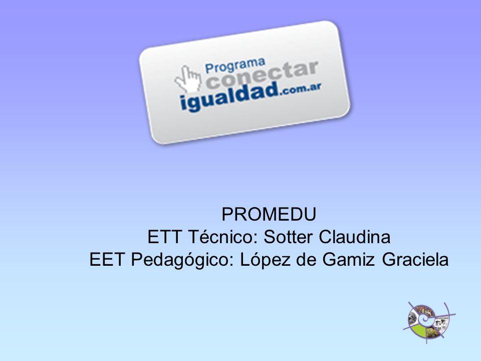 PROMEDU ETT Técnico: Sotter Claudina EET Pedagógico: López de Gamiz Graciela