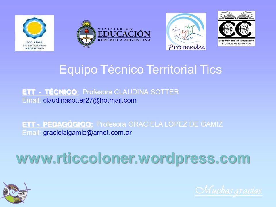 Muchas gracias. Equipo Técnico Territorial Tics ETT - TÉCNICO : ETT - TÉCNICO : Profesora CLAUDINA SOTTER Email: claudinasotter27@hotmail.com ETT - PE