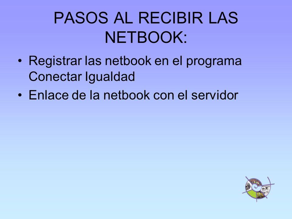 PASOS AL RECIBIR LAS NETBOOK: Registrar las netbook en el programa Conectar Igualdad Enlace de la netbook con el servidor