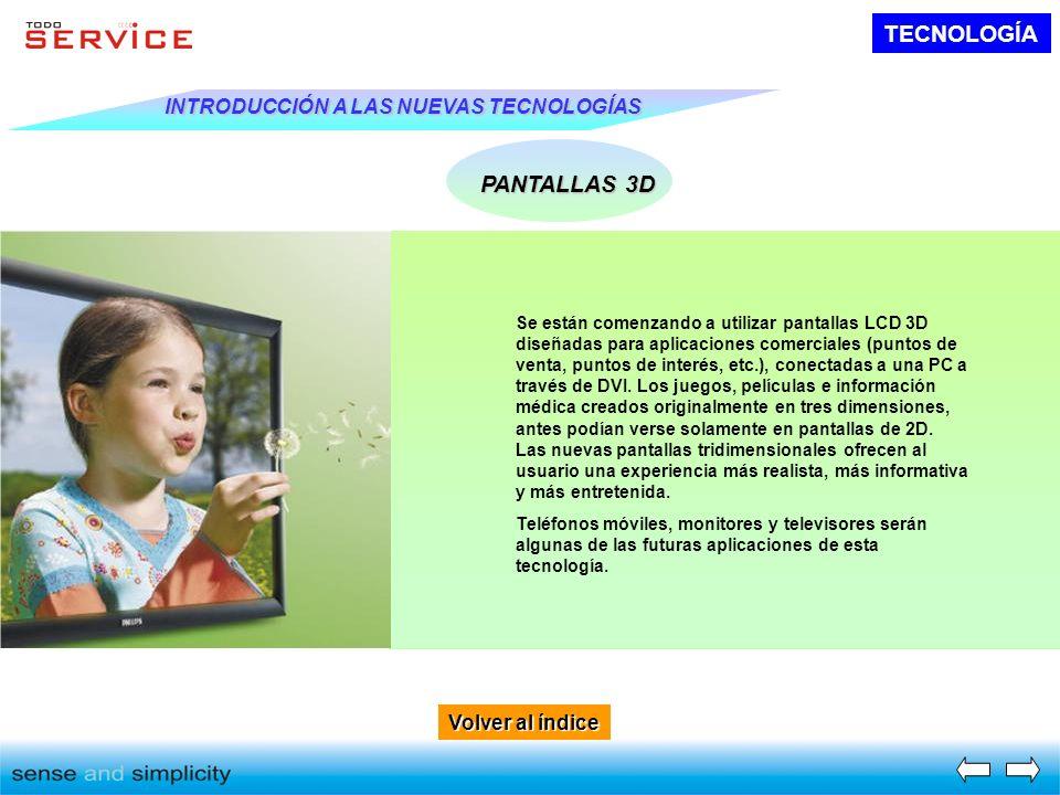 TECNOLOGÍA Volver al índice Volver al índice INTRODUCCIÓN A LAS NUEVAS TECNOLOGÍAS PANTALLAS 3D Se están comenzando a utilizar pantallas LCD 3D diseña