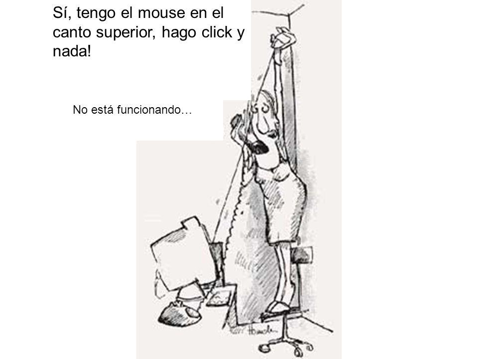 Sí, tengo el mouse en el canto superior, hago click y nada! No está funcionando…