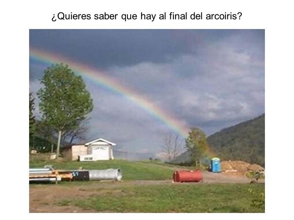 ¿Quieres saber que hay al final del arcoiris?