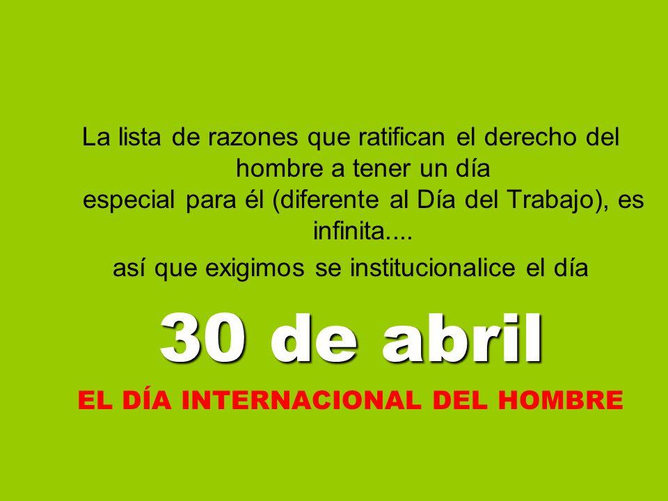 La lista de razones que ratifican el derecho del hombre a tener un día especial para él (diferente al Día del Trabajo), es infinita....