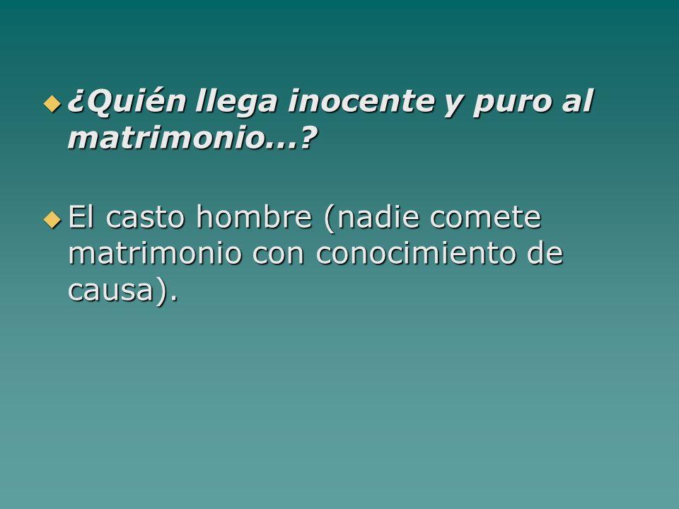 ¿Quién llega inocente y puro al matrimonio....¿Quién llega inocente y puro al matrimonio....