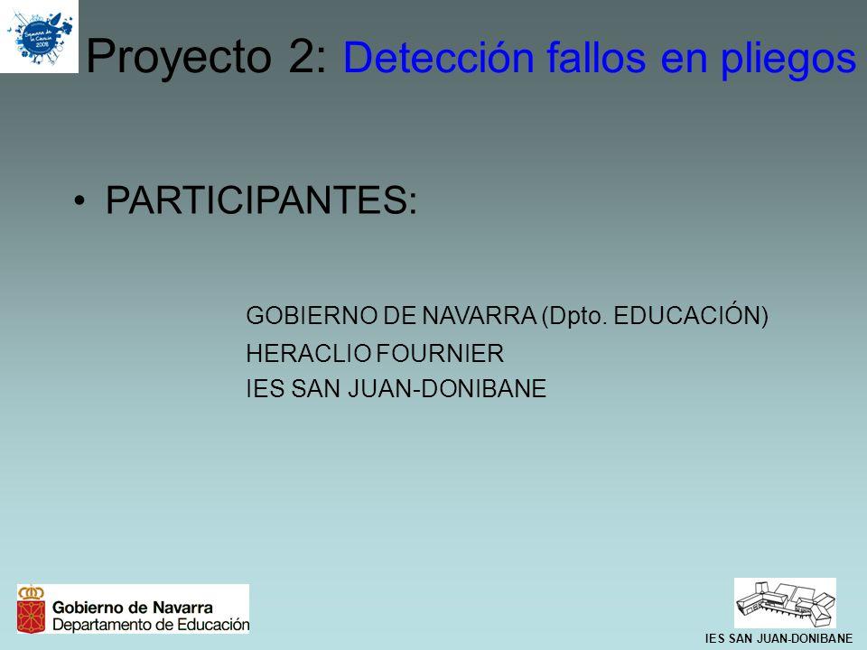 Proyecto 2: Detección fallos en pliegos PARTICIPANTES: GOBIERNO DE NAVARRA (Dpto. EDUCACIÓN) HERACLIO FOURNIER IES SAN JUAN-DONIBANE