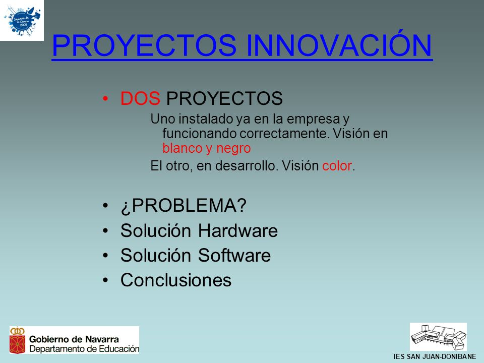 PROYECTOS INNOVACIÓN DOS PROYECTOS Uno instalado ya en la empresa y funcionando correctamente. Visión en blanco y negro El otro, en desarrollo. Visión