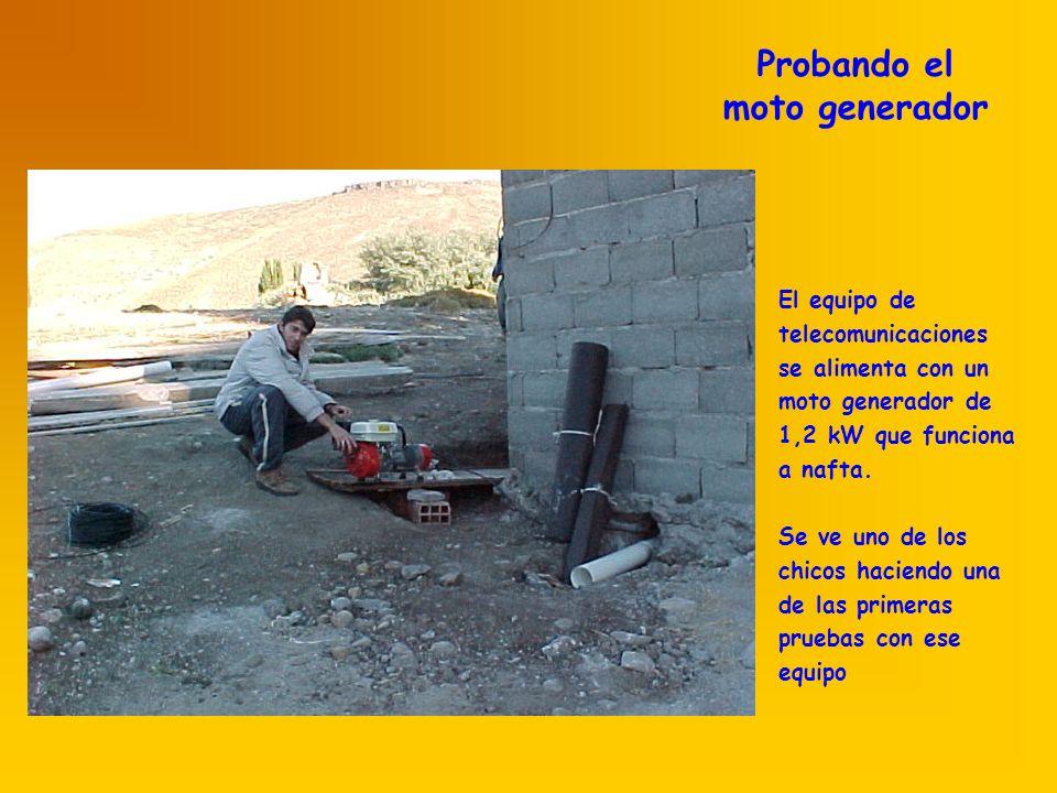 Probando el moto generador El equipo de telecomunicaciones se alimenta con un moto generador de 1,2 kW que funciona a nafta.