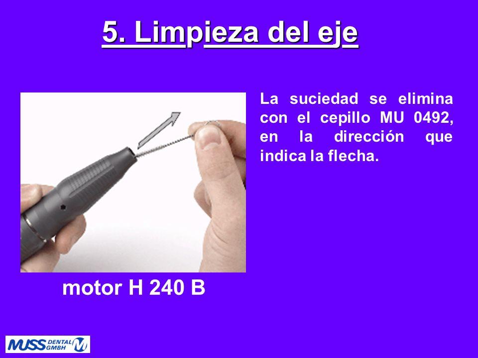 La suciedad se elimina con el cepillo MU 0492, en la dirección que indica la flecha. 5. Limpieza del eje motor H 240 B