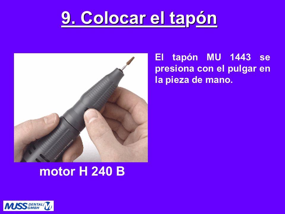 El tapón MU 1443 se presiona con el pulgar en la pieza de mano. 9. Colocar el tapón motor H 240 B