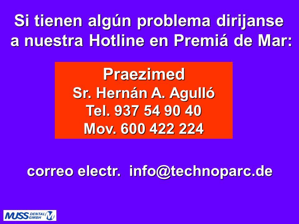 Si tienen algún problema dirijanse a nuestra Hotline en Premiá de Mar: Praezimed Sr. Hernán A. Agulló Tel. 937 54 90 40 Mov. 600 422 224 correo electr