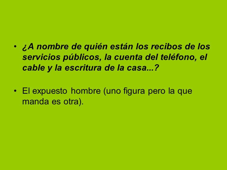 ¿A nombre de quién están los recibos de los servicios públicos, la cuenta del teléfono, el cable y la escritura de la casa....