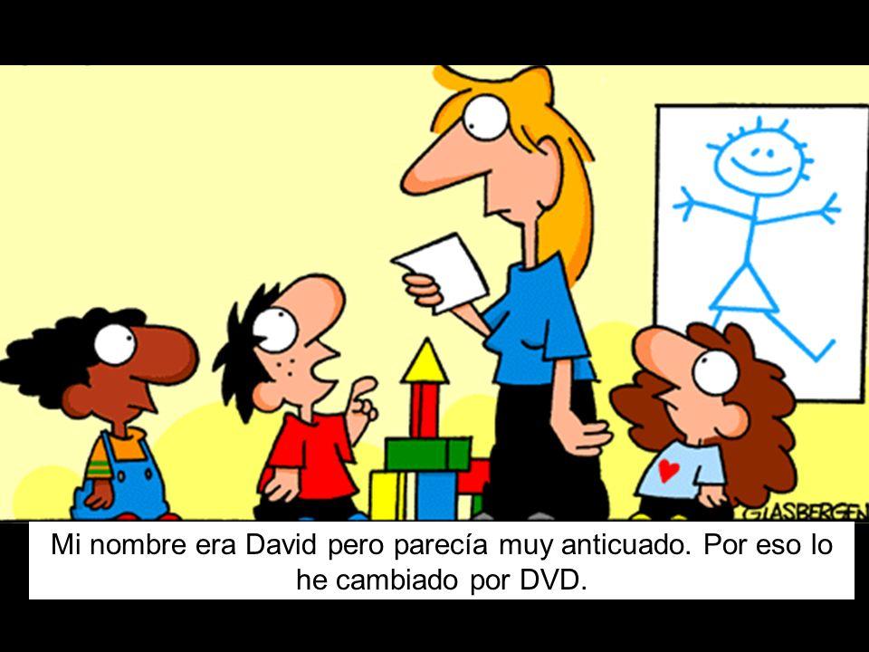 Mi nombre era David pero parecía muy anticuado. Por eso lo he cambiado por DVD.