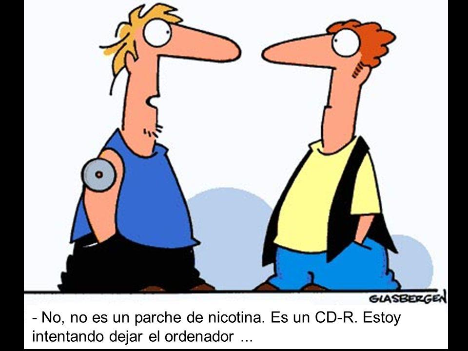 - No, no es un parche de nicotina. Es un CD-R. Estoy intentando dejar el ordenador...