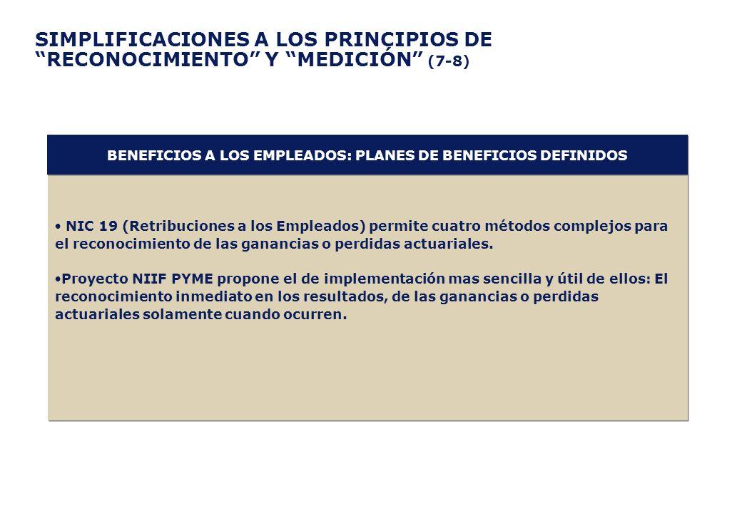 SIMPLIFICACIONES A LOS PRINCIPIOS DE RECONOCIMIENTO Y MEDICIÓN (7-8) NIC 19 (Retribuciones a los Empleados) permite cuatro métodos complejos para el r