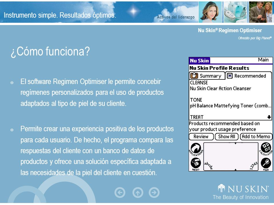 Instrumento simple. Resultados óptimos. Nu Skin ® Regimen Optimiser Ofrecido por Big Planet ® ¿Cómo funciona? El software Regimen Optimiser le permite