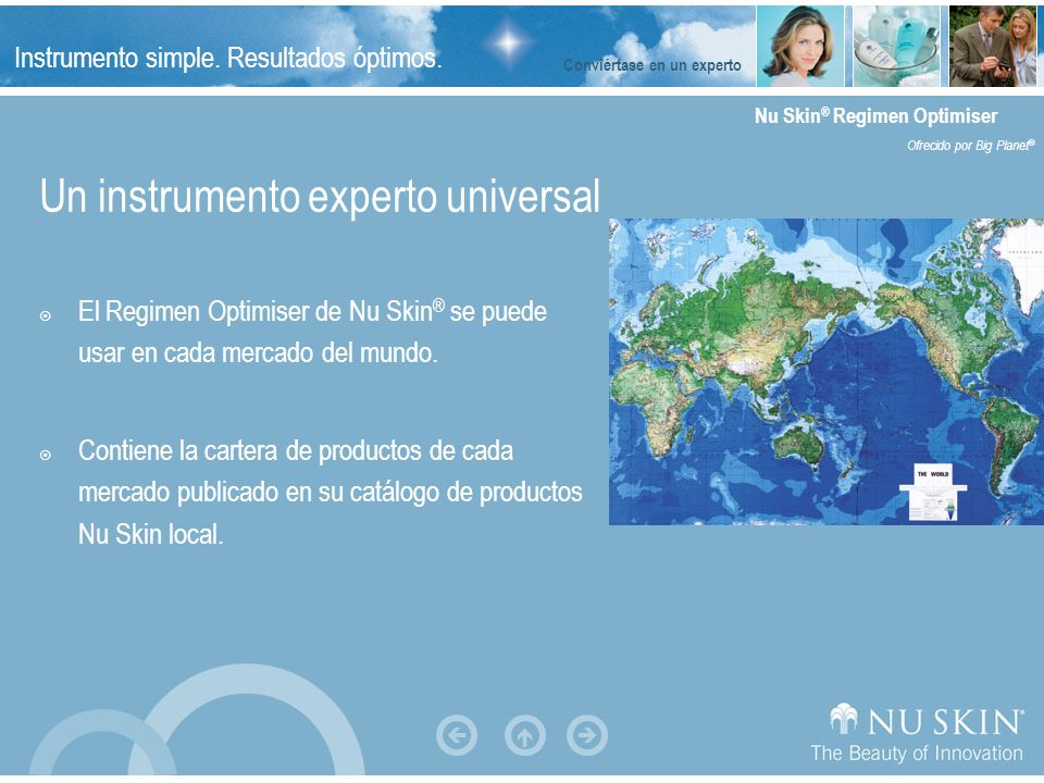 Instrumento simple. Resultados óptimos. Nu Skin ® Regimen Optimiser Ofrecido por Big Planet ® Un instrumento experto universal El Regimen Optimiser de