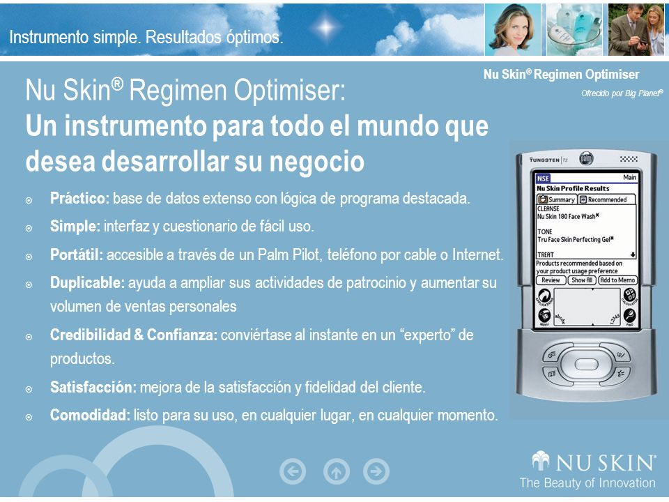 Instrumento simple. Resultados óptimos. Nu Skin ® Regimen Optimiser Ofrecido por Big Planet ® Nu Skin ® Regimen Optimiser: Un instrumento para todo el